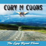 """Cory M. Coons - 2. The Long Road Home (album) """"Once Too Many, .Twice Not Enough"""" single"""