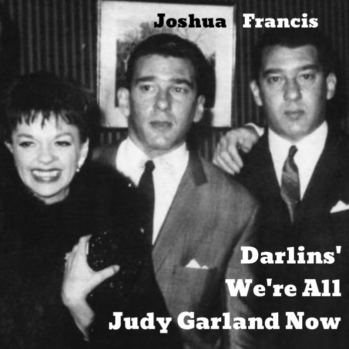 Joshua Francis - Darlins', We're All Judy Garland Now