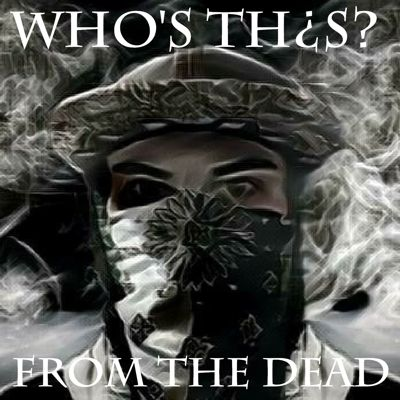 WHO'S TH¿S? - From The Dead