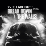 Yves Larock ft. Jaba - Break Down The Walls