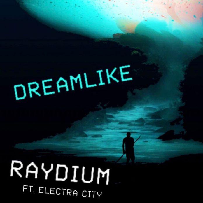 Raydium - DreamLike Ft. ELECTRA CITY