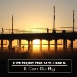 X-ite Project Feat. Lynn & Raw D. - It Can Go By