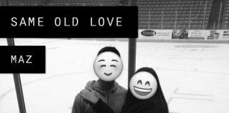MAZ - Same Old Love