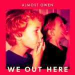 Almost Owen - We Out Here (Review)