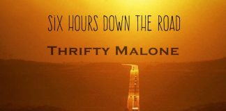 Thrifty Malone - Six Hours Down The Road