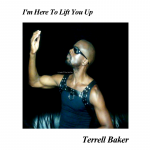 Terrell Baker - I'm Here To Lift You Up Album
