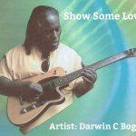 Darwin C Bogan - Show Some Love