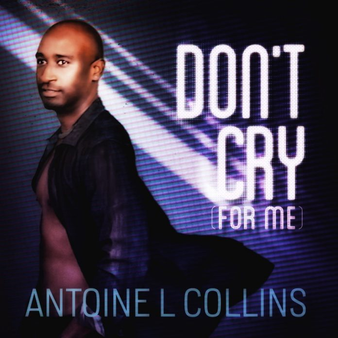 Antoine L Collins - Don't Cry (For Me) (Review)