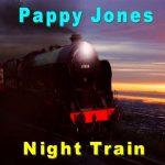 Pappy Jones - Night Train