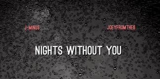 Joeyfromthe6 & J-Minu$ - Nights Without You