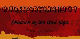 Rudeboyfinchboy - Children of the Most High