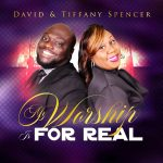 David and Tiffany Spencer - My Worship Is For Real