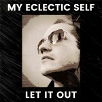 My Eclectic Self - Let it Out