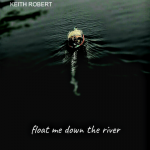 Keith Robert - Float Me Down The River