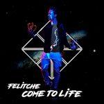 Felitche - Come To Life