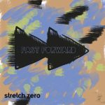Stretch Zero - Fast Forward