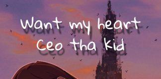 CEO Tha Kid - Want My Heart