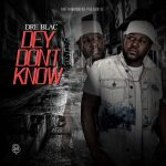 Dre Blac - Dey Don't Know