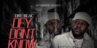 Dre Blac - Dey Don't Know