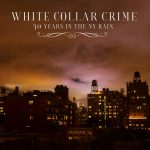 White Collar Crime - 30 Years In The New York Rain (Review)