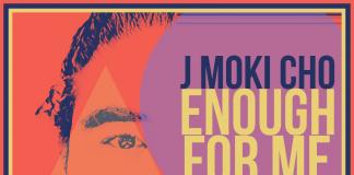 J Moki Cho - Enough For Me