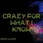 Craig Olsen - Crazy For What I Know