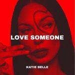 Katie Belle - Love Someone (Explicit)