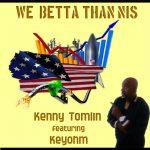 Kenny Tomlin feat. Keyohm - We Betta Than Nis