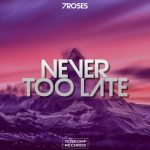 7ROSES - Never Too Late