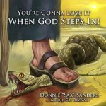Donnie Sax Sanders & The Loud Cry Revival - You're Gonna Love It When God Steps In