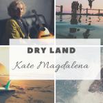 Kate Magdalena - Dry Land