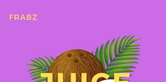 Frabz - Juice ft CRUDZ