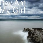 Rey.Ant. - My Girl