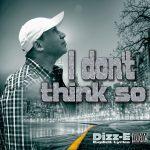 Critical Opinion, DIZZ-E - I Don't Think So
