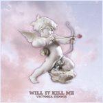 Victoria Dennis - Will it Kill me
