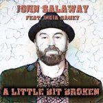 John Salaway- A Little Bit Broken