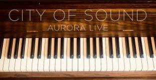 City of Sound - Aurora Live