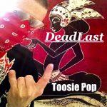 DeadLast - Toosie Pop