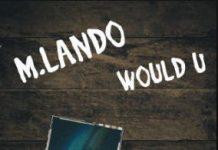 M.Lando - Would U