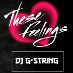 DJ G-String - These Feelings