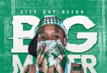 City Boy Reeko - Big Maker