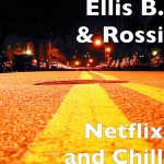 Ellis B. Featuring Rossi. - Netflix and Chill