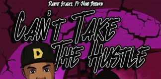 Dante Stackz - Can't Take The Hustle Ft Nino Brown