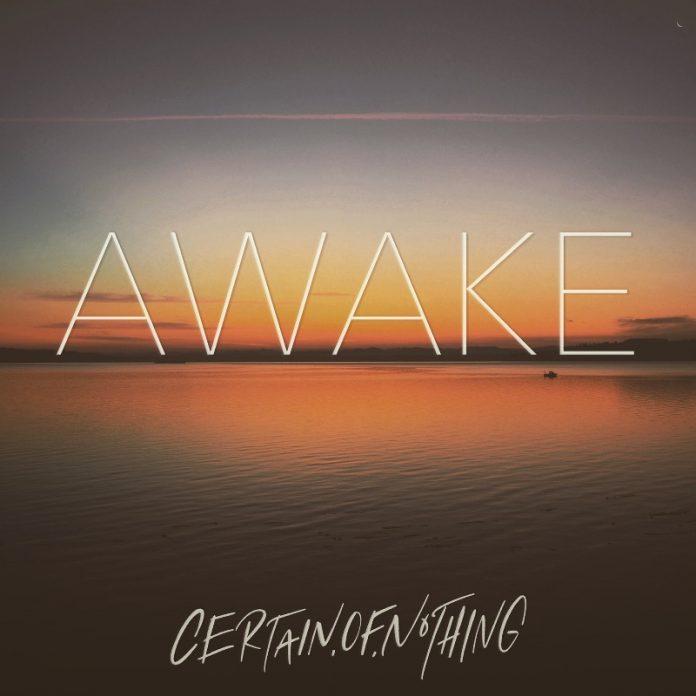 Certain.Of.Nothing - Awake