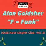 Alan Goldsher - F = Funk (Gold Note Records Singles Club, Vol. 8)
