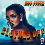 Jeff Fresh - Clothes Off