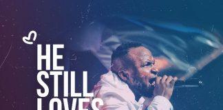 Chidi Okpechi - He Still Loves Me
