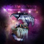 Min the Universe - Westworld Reanimated