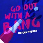 Neisha Neshae - Go Out With A Bang