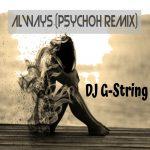 DJ G-String - Always (P5YCH0H Remix)